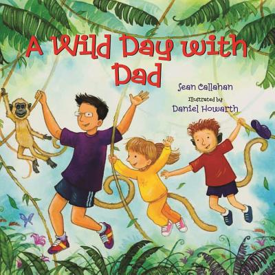 A Wild Day With Dad By Callahan, Sean/ Howarth, Daniel